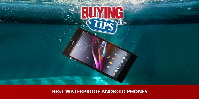 Best Waterproof Phones in India: August 2017
